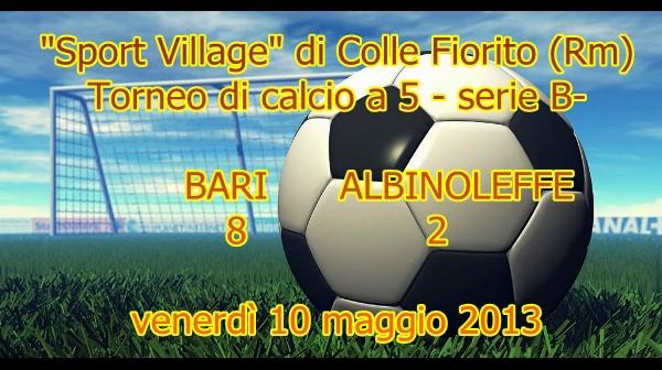 Sport Village Di Colle Fiorito (Rm) – Torneo Di Calcio A 5 Serie B, Bari – Albinoleffe 8-2 Venerdì