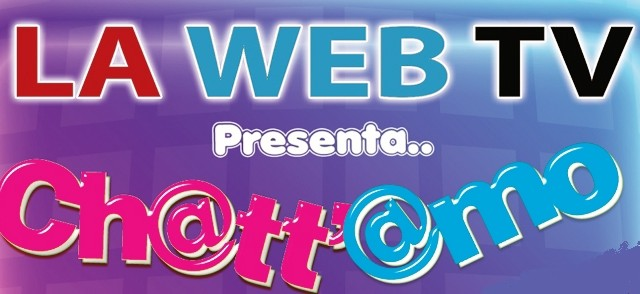 La Web Tv Presenta, Ch@Tt' @Mo. Sesta Puntata.