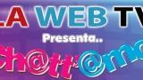 La Web Tv Presenta, Ch@Tt' @Mo. Settima Puntata.